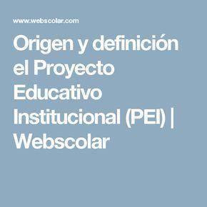 Origen y definición el Proyecto Educativo Institucional (PEI) | Webscolar