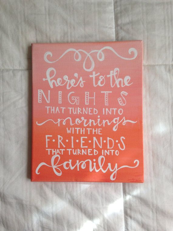 """Canvas quote """"here's to the nights that turned into mornings with the friends that turned into family"""" hand painted 8x10"""