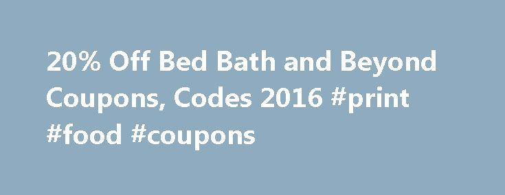 20% Off Bed Bath and Beyond Coupons, Codes 2016 #print #food #coupons http://coupons.remmont.com/20-off-bed-bath-and-beyond-coupons-codes-2016-print-food-coupons/  #printable retail coupons # Bed Bath Beyond Coupons Printable Coupons Verified 1 day ago Tested by RetailMeNot – it works! 2.0k Uses Today Details Exclusions: Take 20% Off One Single Item In-Store. One Time Use Per Customer. Some Exclusions Apply. Expires on 11/27/2016. Exclusions: Valid in store only. Copies not accepted. Coupon…