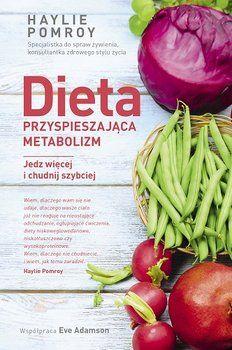 Dieta przyspieszająca metabolizm. Jedz więcej i chudnij szybciej-Pomroy Haylie, Adamson Eve