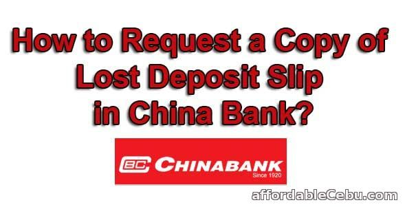 Sometimes, you might lost or misplace a deposit slip from a China Bank branch. The deposit slip might be necessary for you to have a copy of the deposit transaction or someone who might be your boss needs it badly for documentation.  Read more: http://www.affordablecebu.com/load/banking/how_to_request_a_copy_of_lost_deposit_slip_in_china_bank/13-1-0-29621