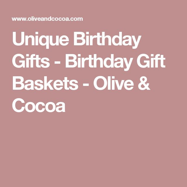Unique Birthday Gifts - Birthday Gift Baskets - Olive & Cocoa