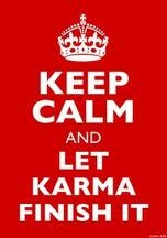 quote keep calm and let karma finish it....love this lol