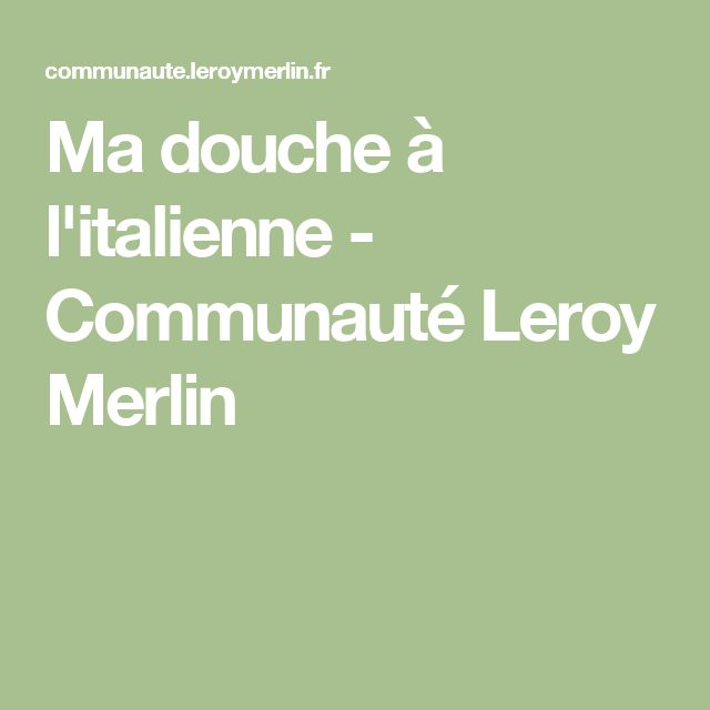 Best 25 douche italienne leroy merlin ideas on pinterest - Douche a l italienne leroy merlin ...