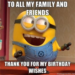 To all my family and friends Thank you for my birthday wishes | dave le minion