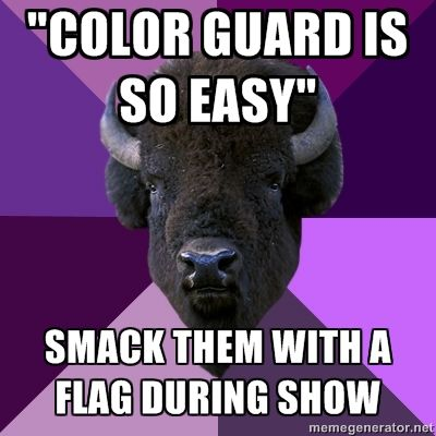 "Color guard LOL I get comments like this all the time! my response ""you try then tell me just how many bruises you have at the end of the day"""