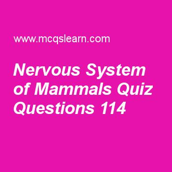 Practice SAT biology MCQ test 114 to learn nervous system of mammals quiz online. Download SAT biology quiz questions and answers to learn nervous system in mammals. Practice MCQs to test knowledge on nervous system of mammals, hormones, family planning, what is ecology?, features of sexual reproduction in animals worksheets.  Free study guide has multiple choice quiz questions as white matter consisting mainly of, answer key with choices as cell bodies, neurons, nerve fibers and receptors…