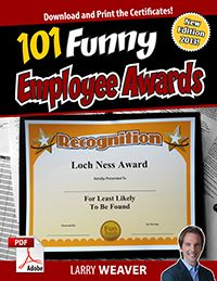"""101 Funny Employee Awards"" by comedian Larry Weaver http://www.funawards.com/employee-awards/"