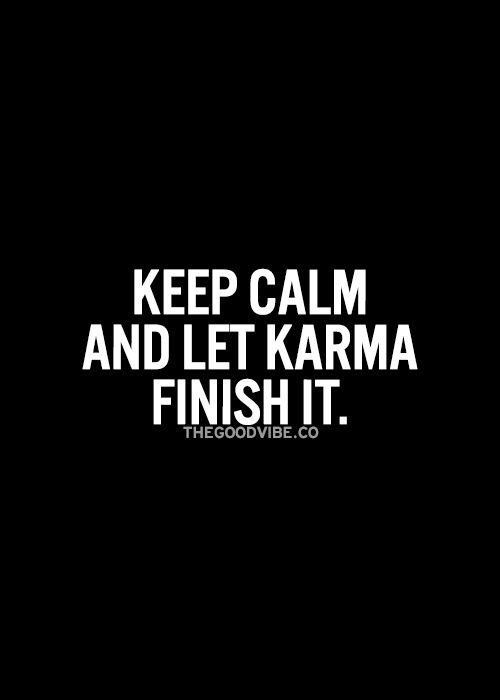 Keep Calm and Let Karma Finish It.   I am asking her to finish it with a roundhouse kick.  Possible?