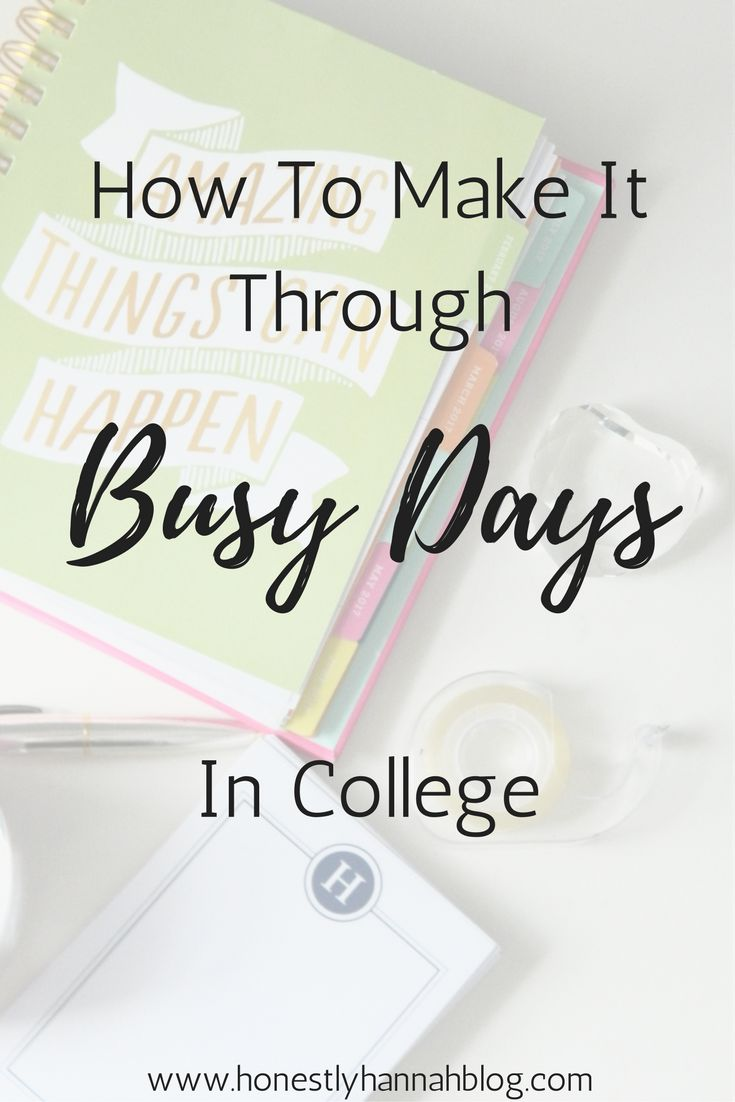 How To Make It Through Busy Days In College