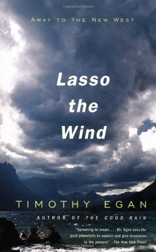 Lasso the Wind: Away to the New West by Timothy Egan. $15.98. Publisher: Vintage Departures; Trade Paperback Edition edition (October 26, 1999). Publication: October 26, 1999. Author: Timothy Egan