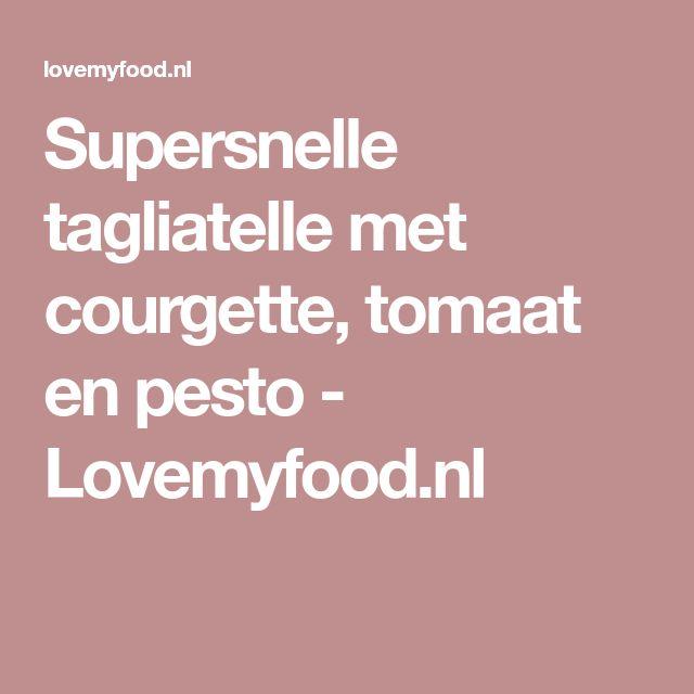 Supersnelle tagliatelle met courgette, tomaat en pesto - Lovemyfood.nl