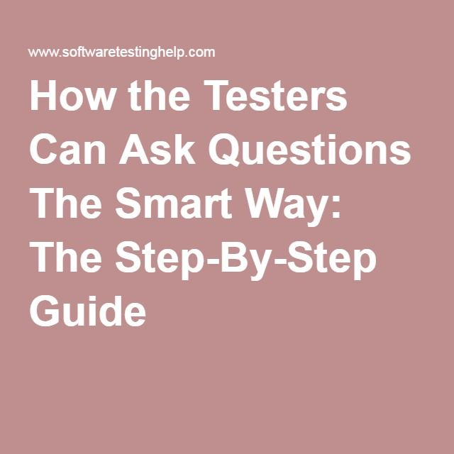 How the Testers Can Ask Questions The Smart Way: The Step-By-Step Guide