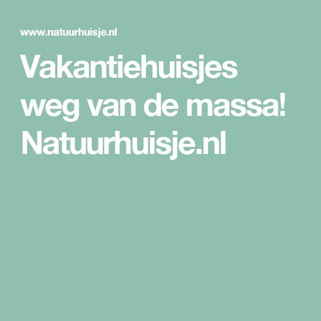 Vakantiehuisjes weg van de massa! Natuurhuisje.nl