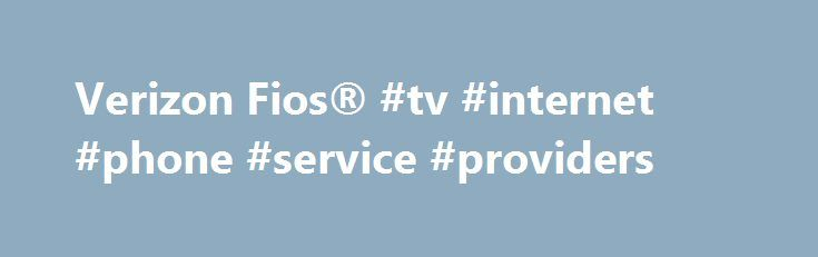 Verizon Fios® #tv #internet #phone #service #providers http://answer.nef2.com/verizon-fios-tv-internet-phone-service-providers/  # Verizon Fios Bundles Better internet, TV, and phone start with fiber-optic technology. Verizon Fios Internet What is Fios? The fastest and most reliable Internet available. 5 What can fiber-optic speed and reliability do for you? With Verizon Fios Internet, you can stream entertainment with virtually no buffering and share faster, with upload speeds up to 5x…