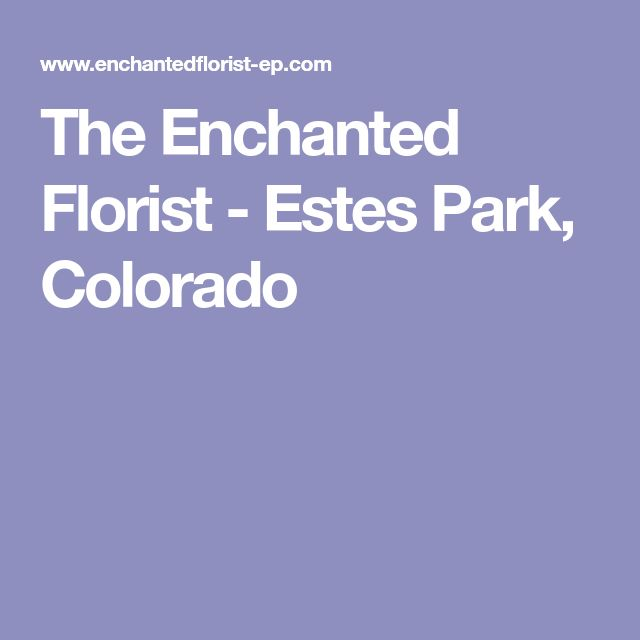 The Enchanted Florist - Estes Park, Colorado
