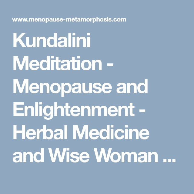 Kundalini Meditation - Menopause and Enlightenment - Herbal Medicine and Wise Woman Support