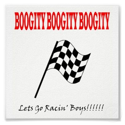 Boogity boogity boogity lets go racing
