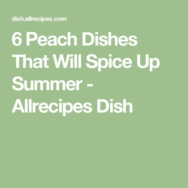 6 Peach Dishes That Will Spice Up Summer - Allrecipes Dish