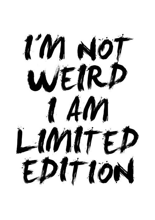 I'm Not Weird I Am Limited Edition quote poster by mottosprint  #inspirationalquote #quote