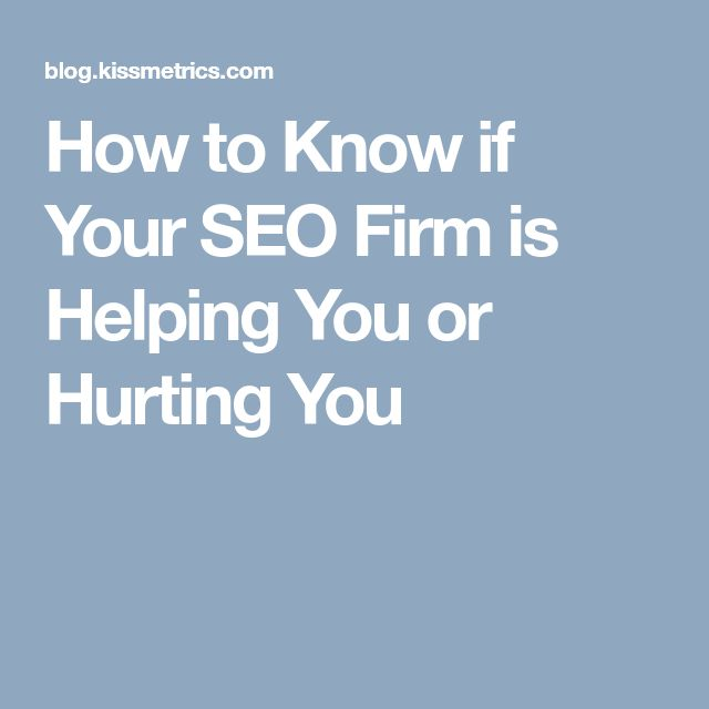 How to Know if Your SEO Firm is Helping You or Hurting You