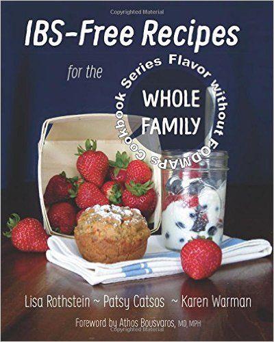 IBS-Free Recipes for the Whole Family (The Flavor without FODMAPs Series) (Volume 2): Lisa Rothstein, Patsy Catsos RDN, Karen Warman RDN, Athos Bousvaros MD: 9780982063590: Amazon.com: Books