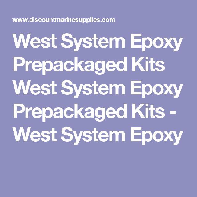 West System Epoxy Prepackaged Kits West System Epoxy Prepackaged Kits - West System Epoxy