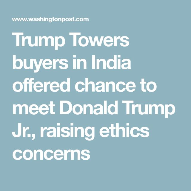 Trump Towers buyers in India offered chance to meet Donald Trump Jr., raising ethics concerns