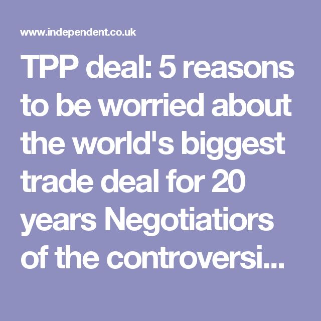 TPP deal: 5 reasons to be worried about the world's biggest trade deal for 20 years Negotiatiors of the controversial Trans-Pacific Partnershiphave just announced a deal - but there are many reasons why critics will not be happy . October 5 2016 #stopTPP