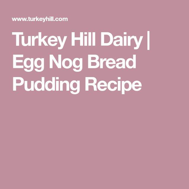 Turkey Hill Dairy   Egg Nog Bread Pudding Recipe