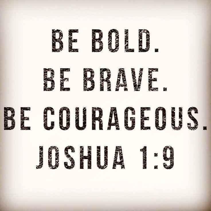 Be BOLD. Be BRAVE. Be COURAGEOUS. ~ Joshua 1:9 ❤️✡️✝️✡️❤️ #God #Beautiful #Truth #Israel #Islam #strength #hope #faith #truelove #ChildofGod #Inspire #Quotes #Inspiration #Spiritual #Business #Entrepreneur #Success #Soul #Motivation #Spirituality #Jesus #HolySpirit #BornAgain #Saved #Christian #Salvation #AreYouSaved?