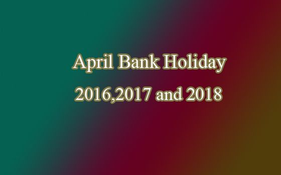 April Bank Holiday 2016, 2017, 2018 UK lean is here. Check Good Friday, Easter Monday cheerful in 2016, 2017. See few stuff to do on April Bank Holiday.