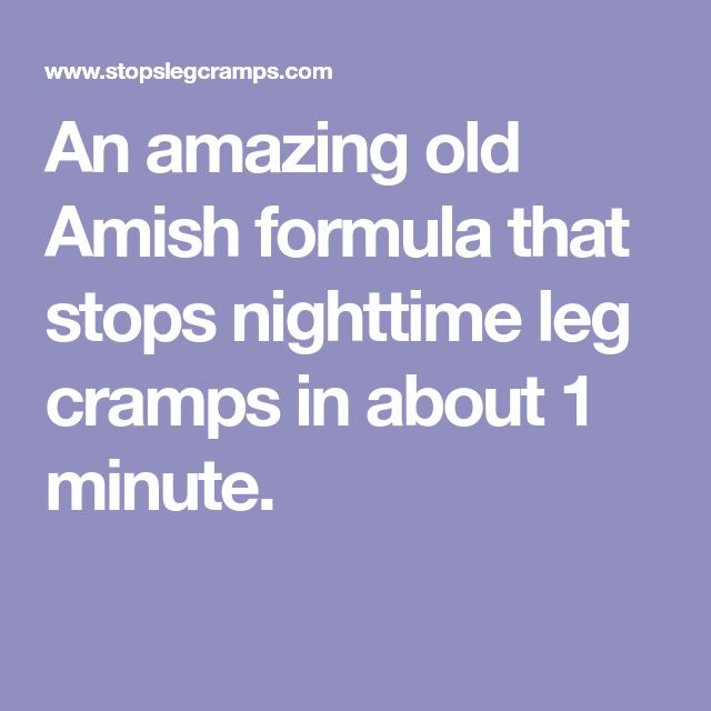 An amazing old Amish formula that stops nighttime leg cramps in about 1 minute.