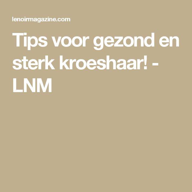 Tips voor gezond en sterk kroeshaar! - LNM