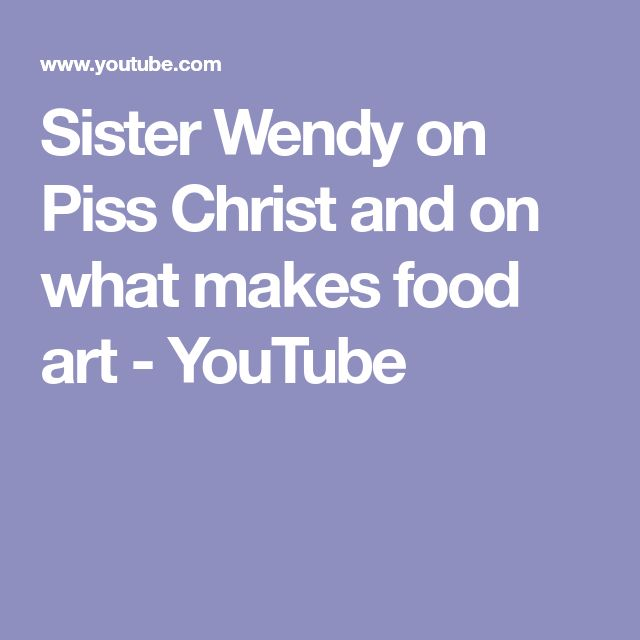 Sister Wendy on Piss Christ and on what makes food art - YouTube