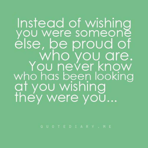 Actually, I do know who has been looking at me wishing they could be me. They don't exactly hide it ;)