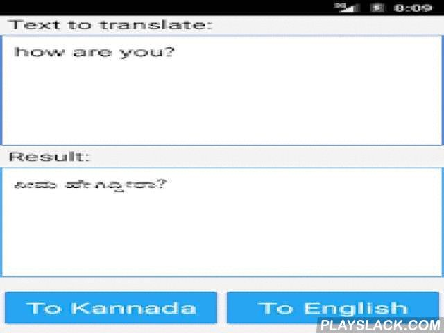 Kannada Translator Dictionary  Android App - playslack.com ,  This app is able to translate words and texts from english to kannada, and from kannada to english. Very useful app for easy and fast translations, which also works like a dictionary!If you are a student or someone else who wants to learn kannada, this is the best app for you. Kannada or Kanarese is a language spoken in India predominantly in the state of Karnataka.