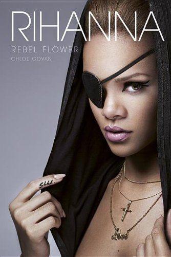 Rihanna: Rebel Flower by Chloe Govan, http://www.amazon.com/dp/1780381271/ref=cm_sw_r_pi_dp_QSUMqb0CS7W39