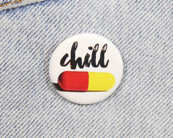 Chill+Pill+1.25+Inch+Pin+Back+Button+Badge+by+ShopBroochMotel