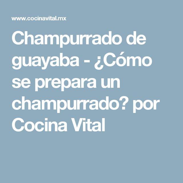 Champurrado de guayaba - ¿Cómo se prepara un champurrado? por Cocina Vital