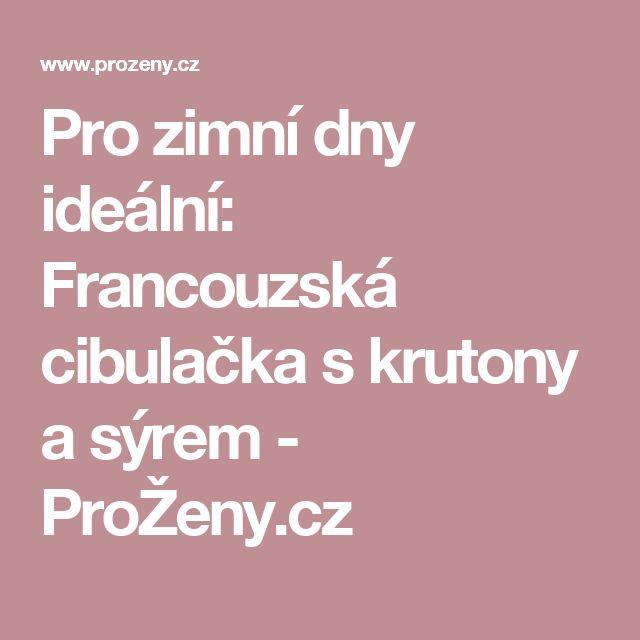 Pro zimní dny ideální: Francouzská cibulačka s krutony a sýrem - ProŽeny.cz