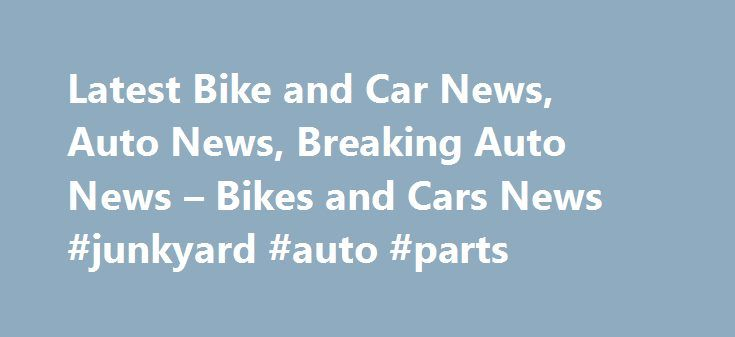 Latest Bike and Car News, Auto News, Breaking Auto News – Bikes and Cars News #junkyard #auto #parts http://usa.remmont.com/latest-bike-and-car-news-auto-news-breaking-auto-news-bikes-and-cars-news-junkyard-auto-parts/  #auto news # How Maruti Suzuki Ertiga is the best buy in the segment!* The Maruti Ertiga has been the people's favourite in the utility vehicle segment ever since it was launched in 2012. Tata Zica completely leaked prior to unveil, looks promising Front design is very…