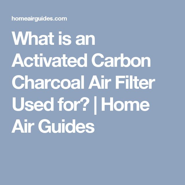What is an Activated Carbon Charcoal Air Filter Used for? | Home Air Guides