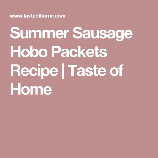 Summer Sausage Hobo Packets Recipe | Taste of Home