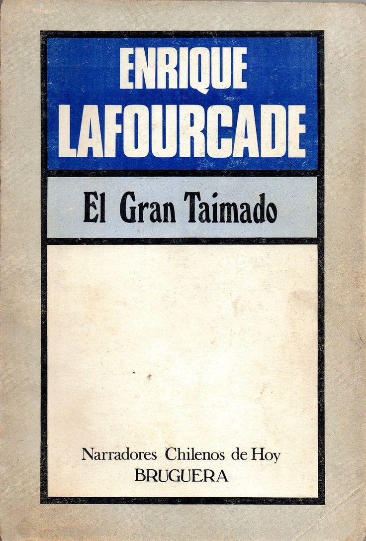 El Gran Taimado. Enrique Lafourcade 1927- Narradores Chilenos de Hoy 1984. Editorial Bruguera