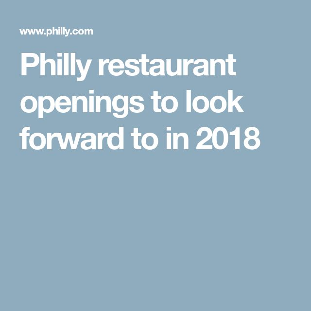 Philly restaurant openings to look forward to in 2018