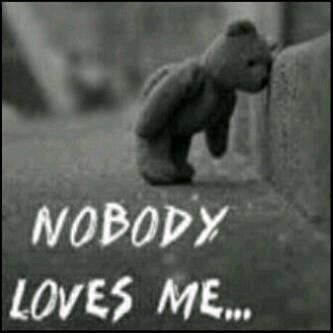Nobody Loves Me Images Nobody Loves Me Nobody Loves Me Love Me
