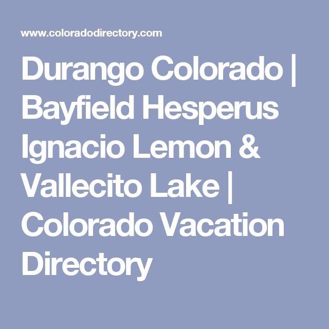 Durango Colorado   Bayfield Hesperus Ignacio Lemon & Vallecito Lake   Colorado Vacation Directory