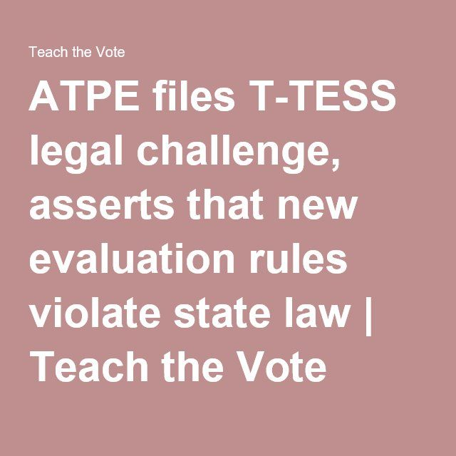 ATPE files T-TESS legal challenge, asserts that new evaluation rules violate state law | Teach the Vote