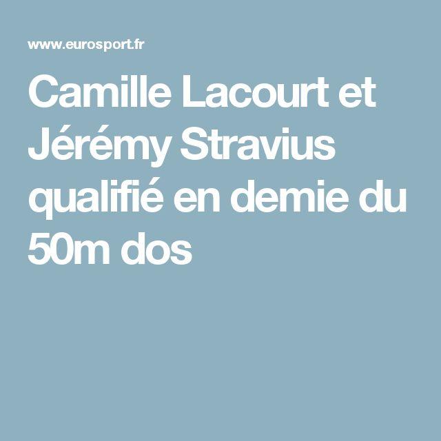 Camille Lacourt et Jérémy Stravius qualifié en demie du 50m dos